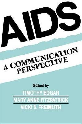 Aids - A Communication Perspective (Electronic book text): Timothy Edgar, Mary Anne Fitzpatrick, Vicki S. Freimuth