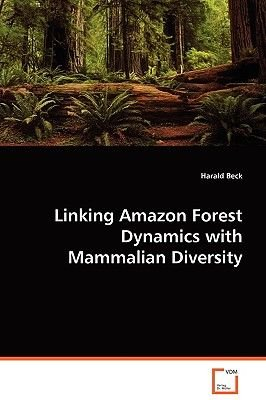Linking Amazon Forest Dynamics with Mammalian Diversity (Paperback): Harald Beck