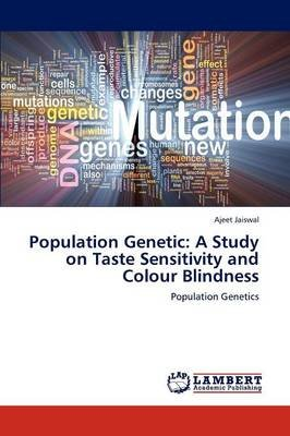 Population Genetic - A Study on Taste Sensitivity and Colour Blindness (Paperback): Jaiswal Ajeet