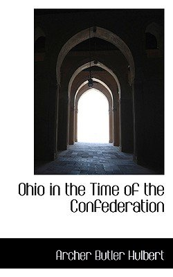 Ohio in the Time of the Confederation (Paperback): Archer Butler Hulbert