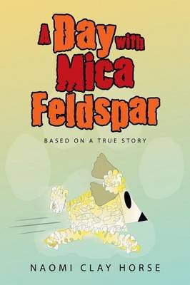 A Day with Mica Feldspar - Based on a True Story (Paperback): Naomi Clay Horse