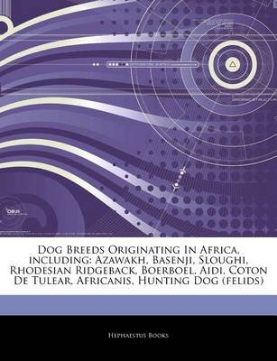 Articles on Dog Breeds Originating in Africa, Including - Azawakh, Basenji, Sloughi, Rhodesian Ridgeback, Boerboel, Aidi, Coton...
