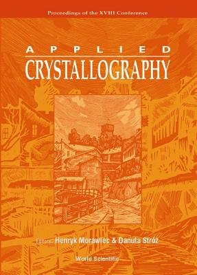 Applied Crystallography, Procs Of The Xviii Conf (Hardcover): Henryk Morawiec, Danuta Stroz