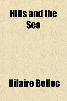 Hills and the Sea (Paperback): Hilaire Belloc