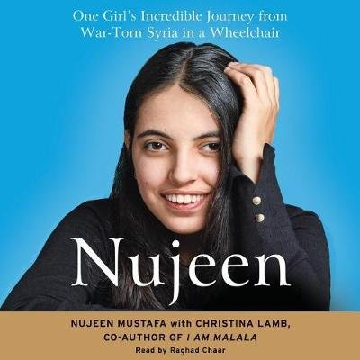 Nujeen - One Girl's Incredible Journey from War-Torn Syria in a Wheelchair (Standard format, CD): Nujeen Mustafa,...