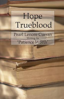 Hope Trueblood (Paperback): Patience Worth, Pearl Lenore Curran