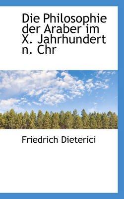 Die Philosophie Der Araber Im X Jahrhundert N Chr (Paperback): Friedrich Heinrich Dieterici