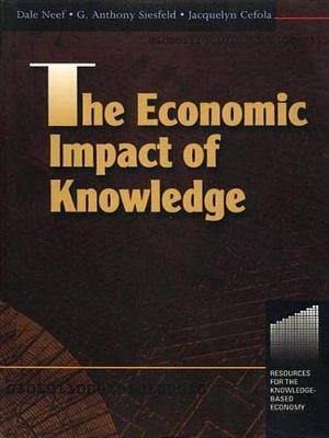 The Economic Impact of Knowledge (Electronic book text): Tony Siesfeld, Jacquelyn Cefola, Dale Neef