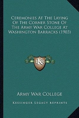 Ceremonies at the Laying of the Corner Stone of the Army War College at Washington Barracks (1903) (Paperback): Army War College