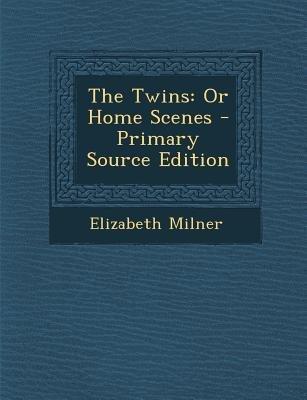 The Twins - Or Home Scenes (Paperback): Elizabeth Milner