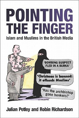 Pointing the Finger - Islam and Muslims in the British Media (Hardcover, New): Julian Petley, Robin Richardson