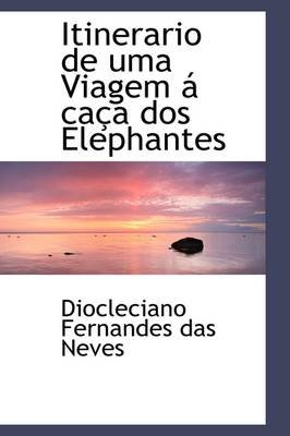 Itinerario de Uma Viagem CA a DOS Elephantes (Hardcover): Diocleciano Fernandes Das Neves