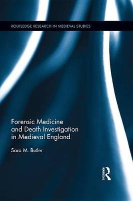 Forensic Medicine and Death Investigation in Medieval England (Electronic book text): Sara M. Butler