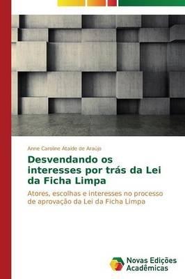 Desvendando OS Interesses Por Tras Da Lei Da Ficha Limpa (Portuguese, Paperback): Ataide De Araujo Anne Caroline