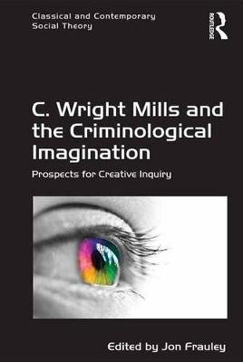 C. Wright Mills and the Criminological Imagination - Prospects for Creative Inquiry (Electronic book text): Jon Frauley