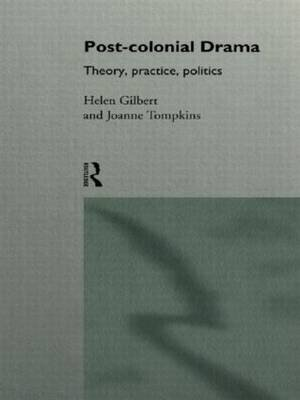 Post-Colonial Drama - Theory, Practice, Politics (Hardcover): Helen Gilbert, Joanne Tompkins