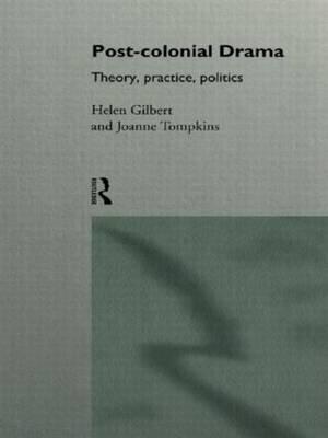 Post-Colonial Drama - Theory, Practice, Politics (Hardcover): Helen Gilbert, Joanne Tompkins