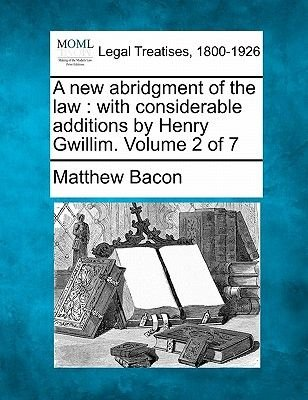 A New Abridgment of the Law - With Considerable Additions by Henry Gwillim. Volume 2 of 7 (Paperback): Matthew Bacon