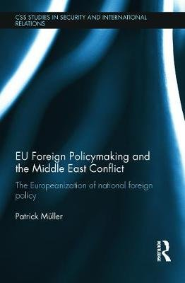 EU Foreign Policymaking and the Middle East Conflict - The Europeanization of National Foreign Policy (Paperback): Patrick...