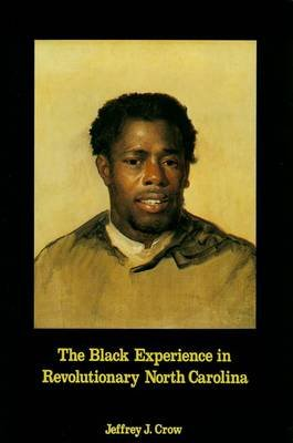 Black Experience in Revolutionary North Carolina (Paperback): Jeffrey J. Crow