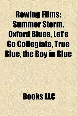 Rowing Films (Study Guide) - Summer Storm, Oxford Blues, Let's Go Collegiate, True Blue, the Boy in Blue (Paperback):...