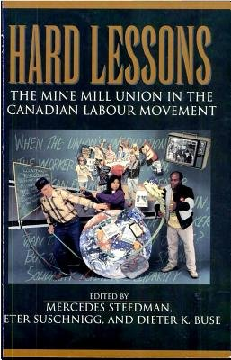 Hard Lessons - The Mine Mill Union in the Canadian Labour Movement (Paperback): Kieter K. Buse