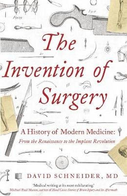 The Invention of Surgery (Hardcover): David Schneider