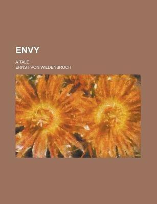 Envy; A Tale (Paperback): Ernst Von Wildenbruch