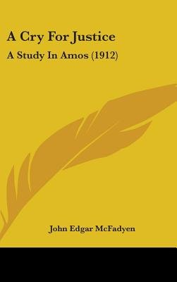 A Cry for Justice - A Study in Amos (1912) (Hardcover): John Edgar McFadyen