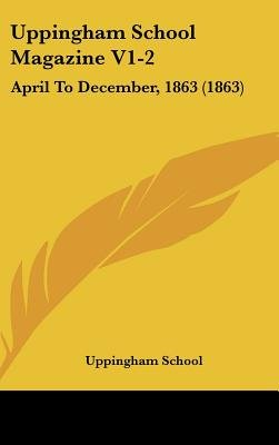 Uppingham School Magazine V1-2 - April to December, 1863 (1863) (Hardcover): School Uppingham School, Uppingham School