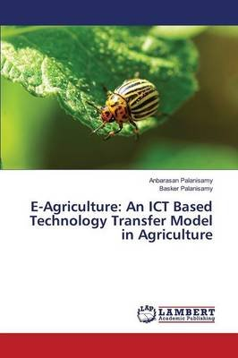 E-Agriculture - An Ict Based Technology Transfer Model in Agriculture (Paperback): Palanisamy Anbarasan, Palanisamy Basker