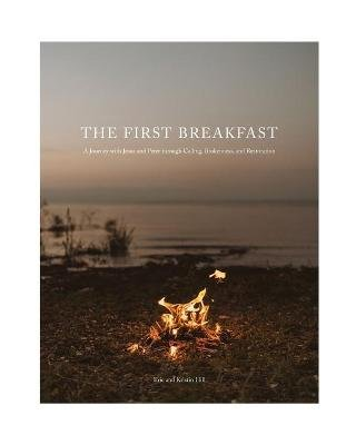 The First Breakfast - A Journey with Jesus and Peter through Calling, Brokenness, and Restoration (Paperback): Eric and Kristin...