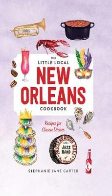 Little Local New Orleans Cookbook (Hardcover): Stephanie Carter