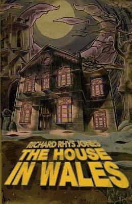 The House in Wales (Paperback): Richard Rhys Jones