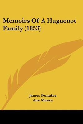 Memoirs Of A Huguenot Family (1853) (Paperback): James Fontaine