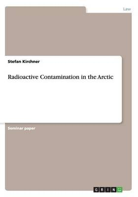 Radioactive Contamination in the Arctic (Paperback): Stefan Kirchner