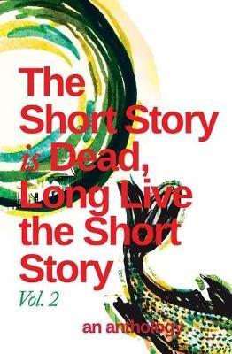 The Short Story Is Dead, Long Live the Short Story! Volume 2 (Paperback): Obinna Udenwe