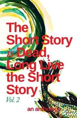 The Short Story Is Dead, Long Live the Short Story! Volume 2 (Paperback): Obinna Udenwe