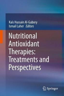 Nutritional Antioxidant Therapies: Treatments and Perspectives (Hardcover, 1st ed. 2017): Kais Hussain Al-Gubory, Ismail Laher