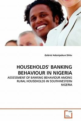 Households' Banking Behaviour in Nigeria (Paperback): Gabriel Adenipekun Shitu