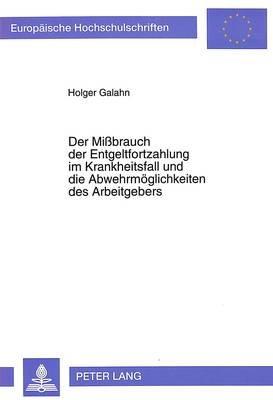 Der Missbrauch Der Entgeltfortzahlung Im Krankheitsfall Und Die Abwehrmoeglichkeiten Des Arbeitgebers (German, Paperback):...