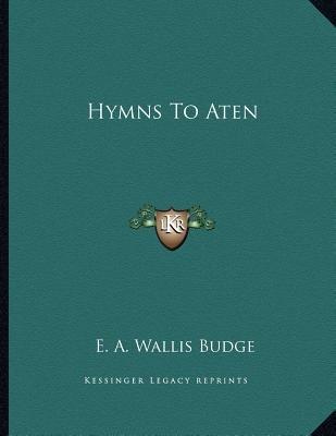 Hymns to Aten (Paperback): E. A. Wallis Budge