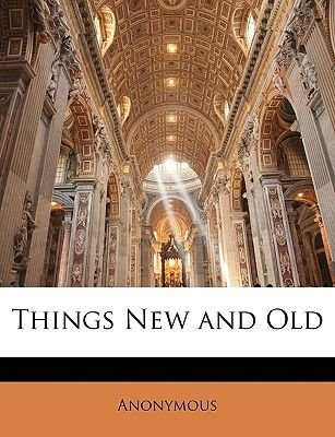 Things New and Old (Paperback): Anonymous