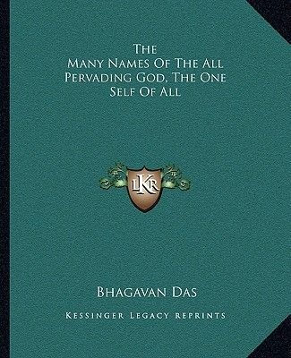The Many Names of the All Pervading God, the One Self of All (Paperback): Bhagavan Das