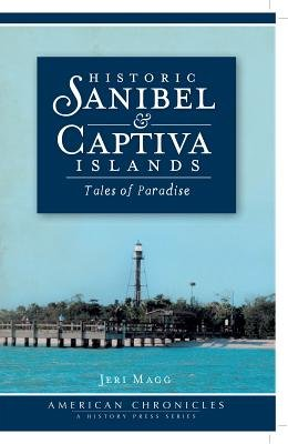Historic Sanibel and Captiva Islands - Tales of Paradise (Electronic book text): Jeri Magg