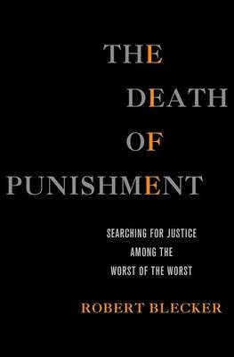 The Death of Punishment - Searching for Justice Among the Worst of the Worst (Electronic book text): Robert Blecker