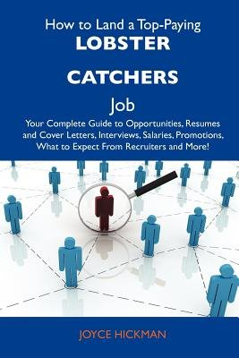 How to Land a Top-Paying Lobster Catchers Job - Your Complete Guide to Opportunities, Resumes and Cover Letters, Interviews,...