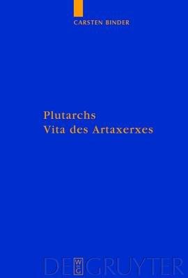 Plutarchs Vita Des Artaxerxes - Ein Historischer Kommentar (English, German, Book): Carsten Binder