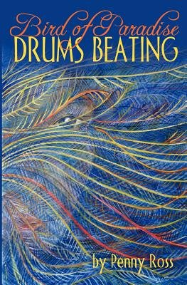 Bird of Paradise Drums Beating (Paperback, New): Penny Ross