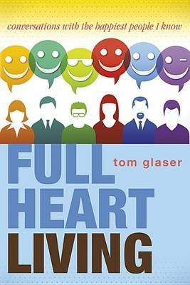 Full Heart Living - Conversations with the Happiest People I Know (Paperback): Tom Glaser